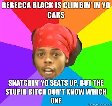 Rebecca-Black-is-climbin-in-yo-cars-Snatchin-yo-seats-up-but-the-stupid-bitch-dont-know-which-on.jpg