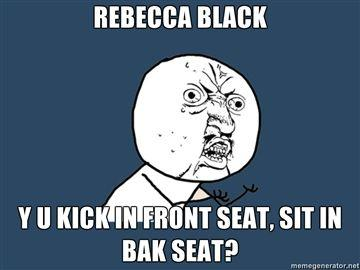 REBECCA-BLACK-Y-U-KICK-IN-FRONT-SEAT-SIT-IN-BAK-SEAT.jpg