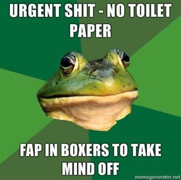 urgent-shit-no-toilet-paper-fap-in-boxers-to-take-mind-off.jpg