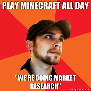 Play-Minecraft-all-day-Were-doing-market-research.jpg