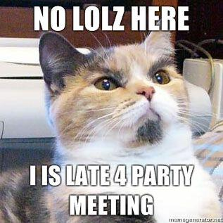 No-LOLZ-here-I-Is-Late-4-Party-Meeting.jpg