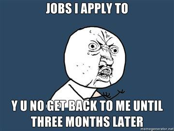 JOBS-I-APPLY-TO-Y-U-NO-GET-BACK-TO-ME-UNTIL-THREE-MONTHS-LATER.jpg