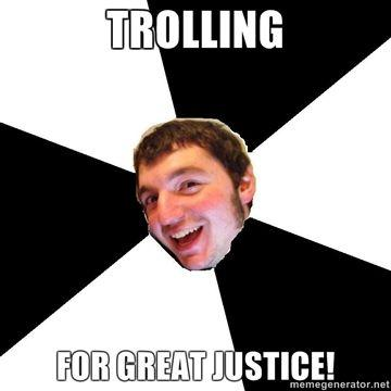Trolling-for-great-justice.jpg