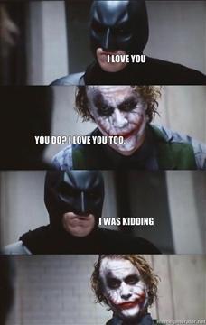 I-LOVE-YOU-YOU-DO-I-LOVE-YOU-TOO-I-WAS-KIDDING.jpg