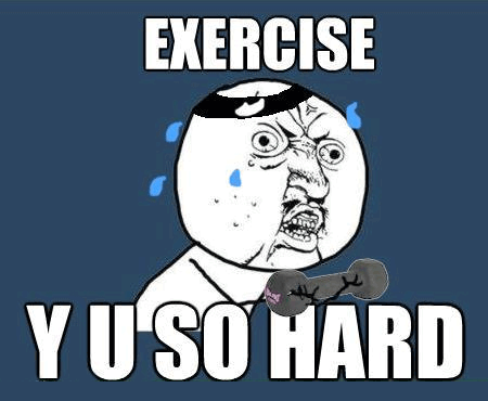 exercise-y-u-so-hard.png