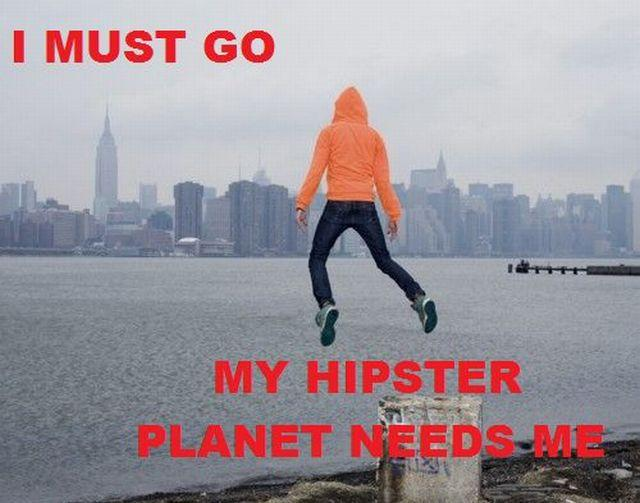 I-must-go-my-hipster-planet-needs-me.jpg
