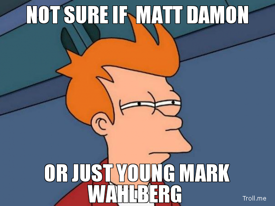 not-sure-if-matt-damon-or-just-young-mark-wahlberg.jpg
