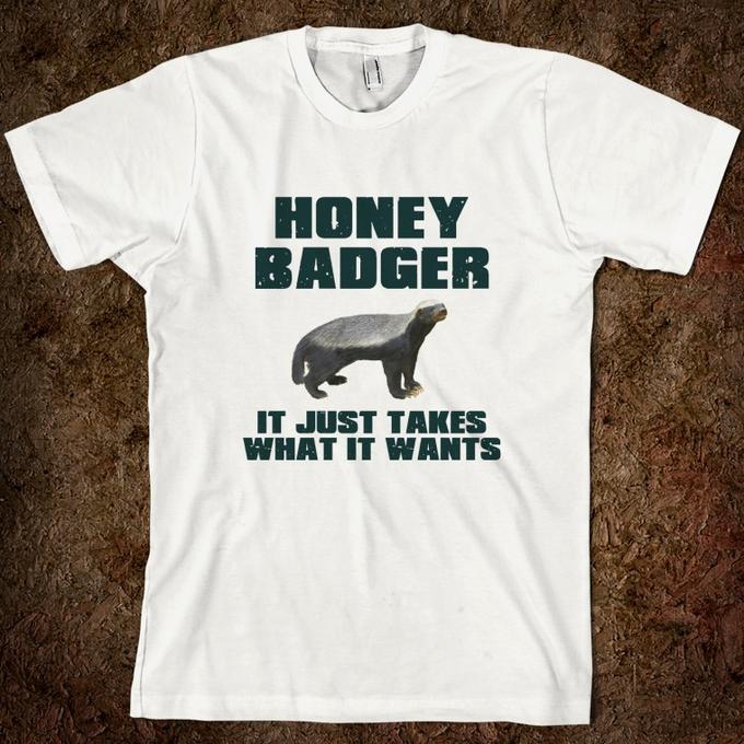 honey-badger-it-just-takes-what-it-wants.american-apparel-unisex-fitted-tee.white.w760h760.jpg