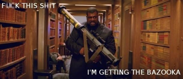 fck-this-sht-im-getting-the-bazooka.jpg