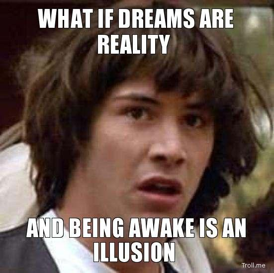 what-if-dreams-are-reality-and-being-awake-is-an-illusion.jpg
