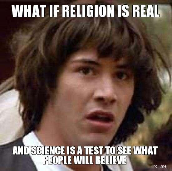 what-if-religion-is-real-and-science-is-a-test-to-see-what-people-will-believe.jpg