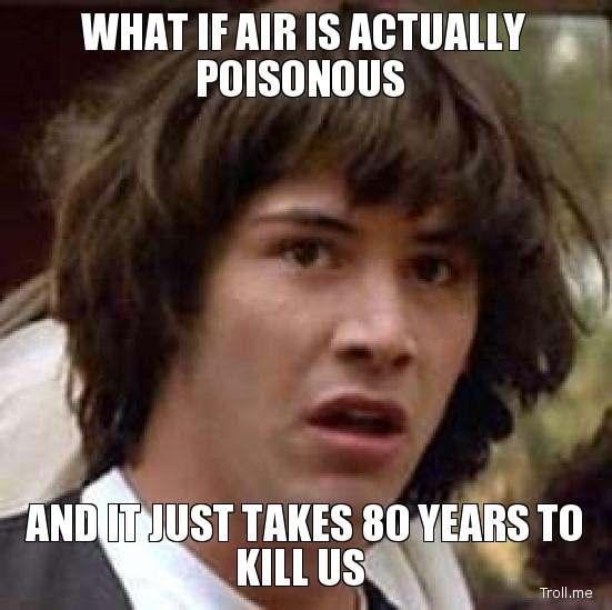 what-if-air-is-actually-poisonous-and-it-just-takes-80-years-to-kill-us.jpg