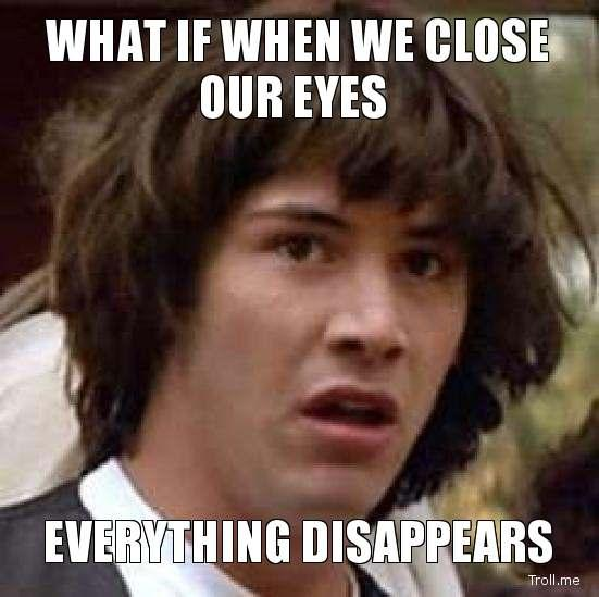 what-if-when-we-close-our-eyes-everything-disappears.jpg