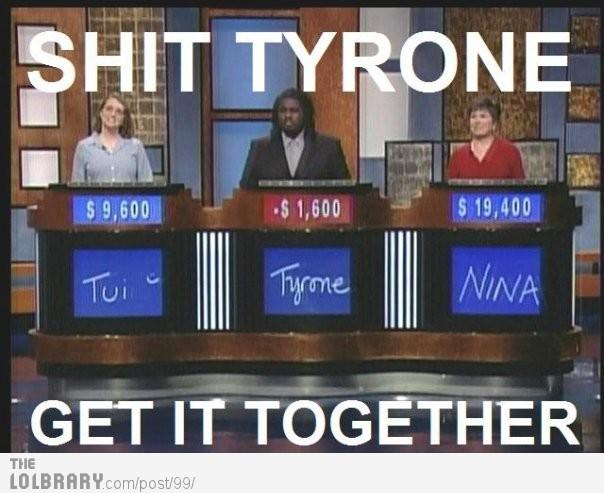 shit-tyrone-get-it-together-99.jpg