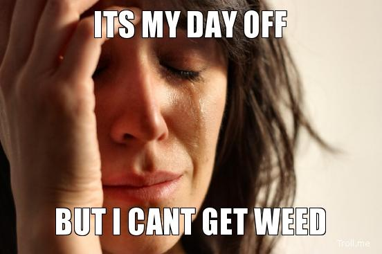 its-my-day-off-but-i-cant-get-weed.jpg