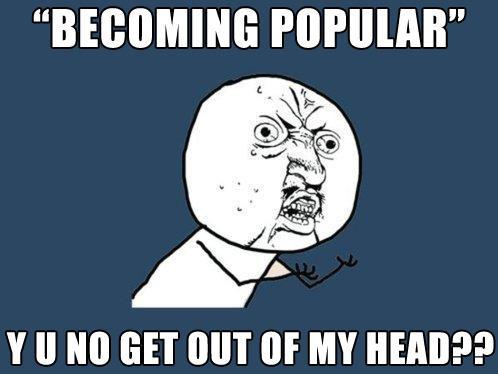 becoming-popular-y-u-no.jpg
