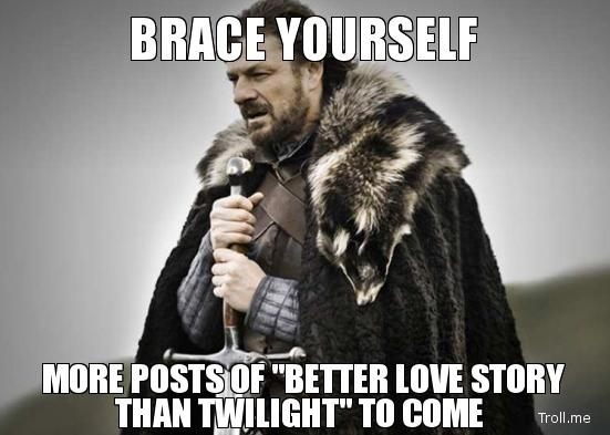 still-a-better-love-story-than-twilight-brace-yourself.jpeg