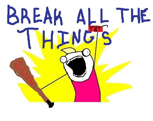 Breakallthethings.png