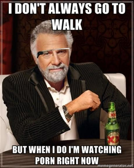 I don't Always go to Walk - but When I do I'm watching Porn right now