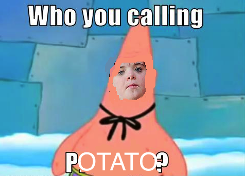 Who you callin potato