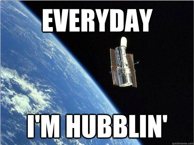 Everyday I'm Hubblin'