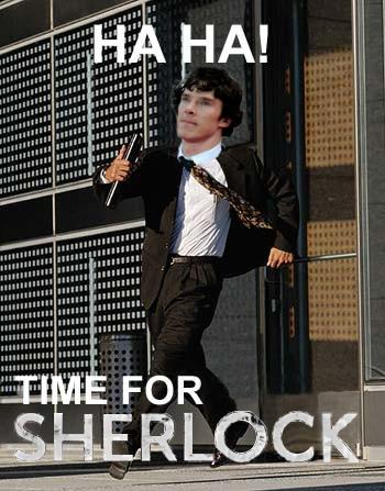 Ha ha! Time for Sherlock