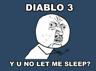 Diablo3 y u no let me sleep?