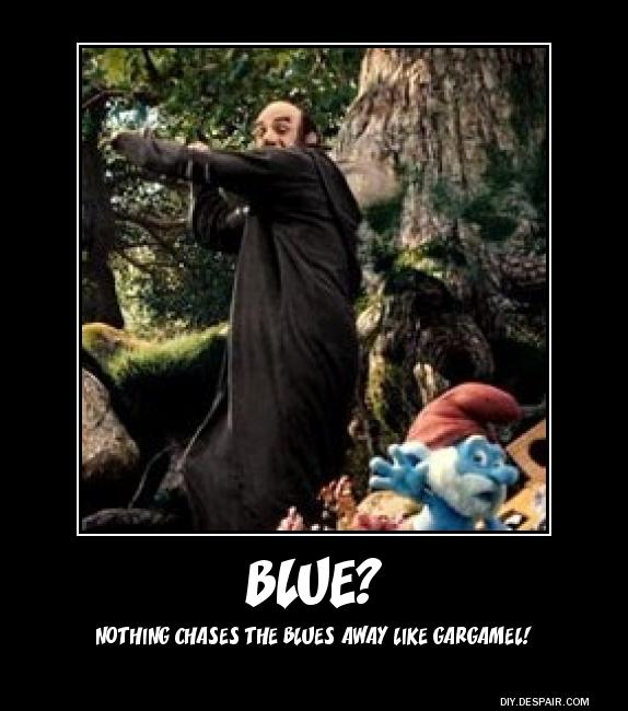 Blue? Nothing chases the Blues away like Gargamel!