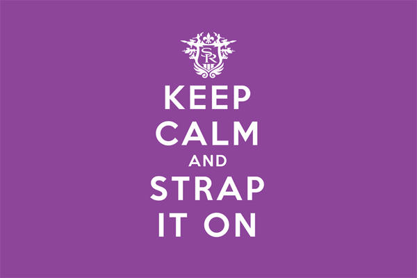 Keep Calm and Strap It On!