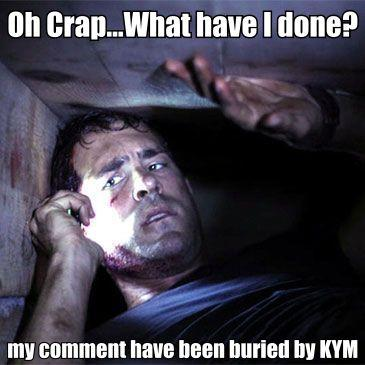 Oh Crap...What have I done? my comment have been buried by KYM