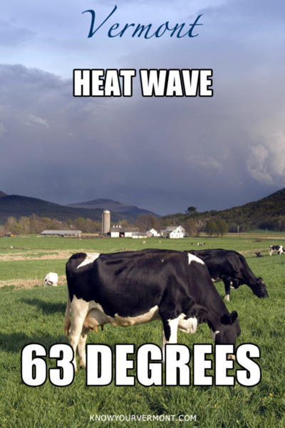 Vermont: Heat wave. 63 degrees
