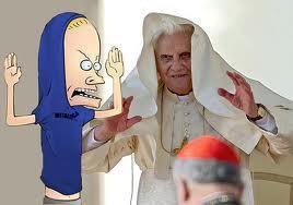 Cornholio is the pope!