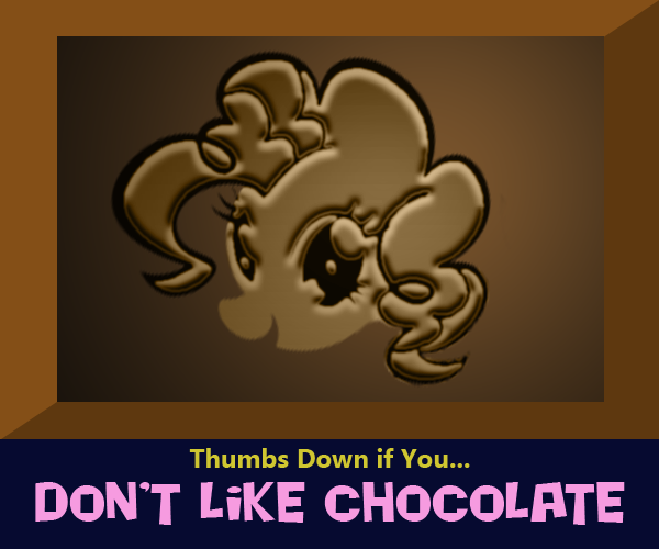 Thumbs Down If You Don't Like Chocolate - Pinkie Pie Chocolate