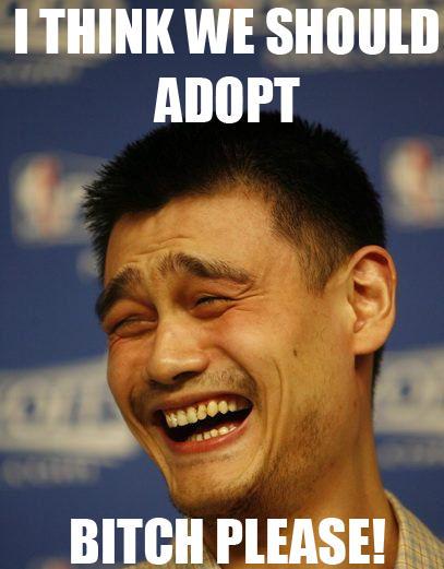 Adopt? BITCH PLEASE!!!