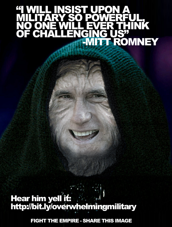 """""""I will insist upon a military so powerful, no one will ever think of challenging us!"""" - Mitt Romney"""