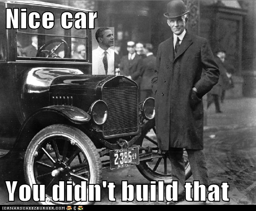 Henry Ford, You Didn't Build That
