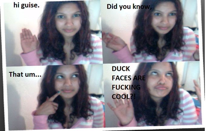 Duckfaces are cool.