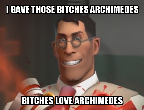 Bitches love Archimedes