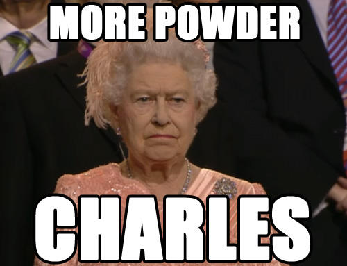 More Powder Charles - One Is Not Amused