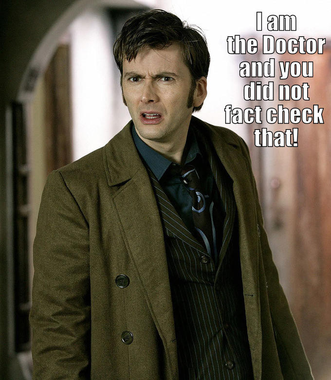I am the doctor and you didn't fact check that