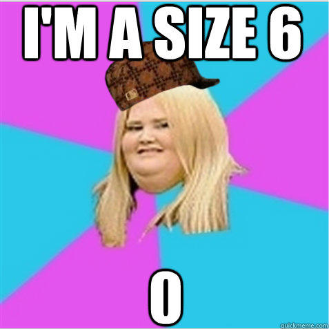 I'm a size 6.....0