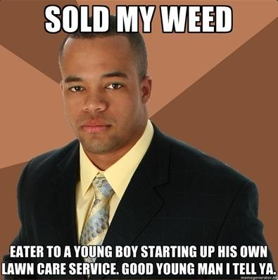 Sold me weed...eater