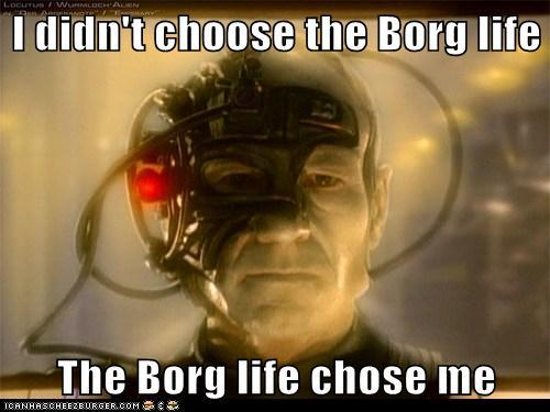 I didn't choose the Borg life