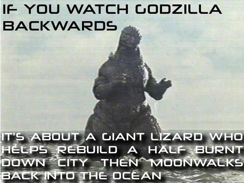 if you watch godzilla backwards...