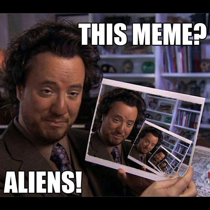 This meme? Aliens!