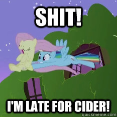shit, i'm late for cider