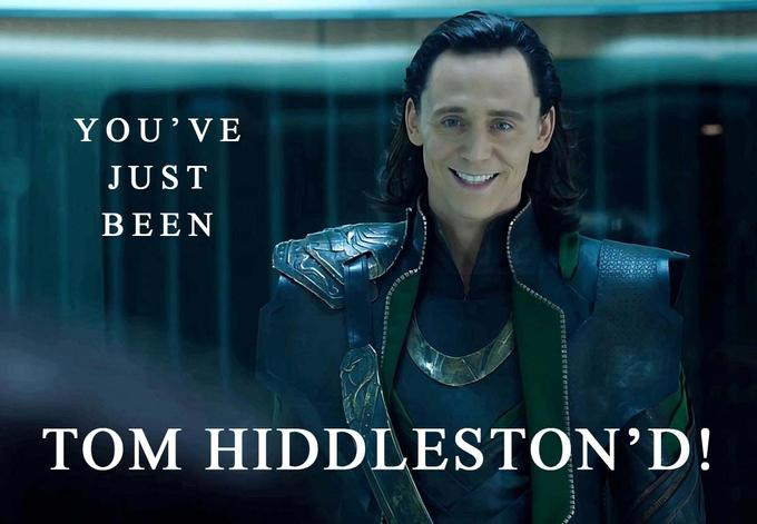 You've Just Been Tom Hiddleston'd
