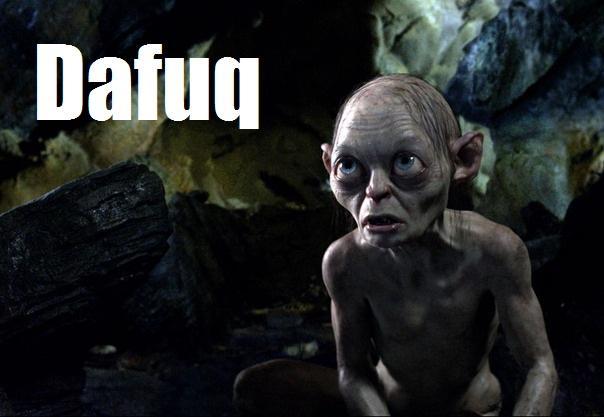 Gollum Dafuq