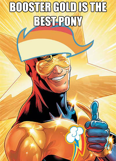 Booster Gold is the best pony