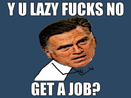Y U LAZY FUCKS NO GET A JOB?